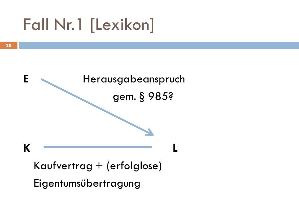 Fall Nr.1 [Lexikon] E Herausgabeanspruch gem. § 985.